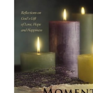 Moments of Peace in the Presence of God: Reflections of God's Gift of Love,Hope and Happiness