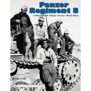 Panzer Regiment 8: In World War II - Poland-France-North Africa (Schiffer Military History)