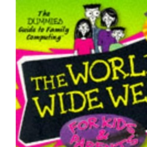 World Wide Web for Kids and Parents (Dummies Guide to Family Computing)