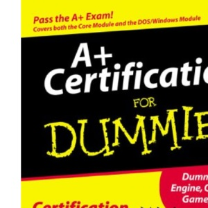 A+ Certification For Dummies (For Dummies S.)