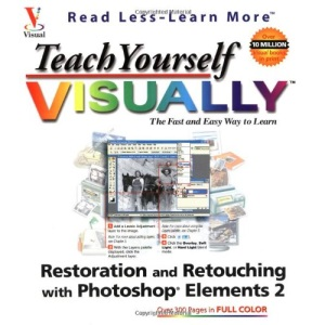 Teach Yourself Visually Restoration and Retouching with Photoshop Elements 2