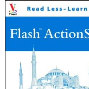 Flash Action Script: Your Visual Blueprint for Creating Flash (Visual Read Less, Learn More)
