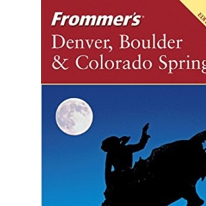 Frommer's Denver, Boulder and Colorado Springs (Frommer′s Complete Guides)