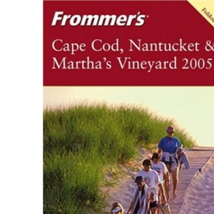 Frommer's Cape Cod, Nantucket and Martha's Vineyard 2005 (Frommer's Complete)