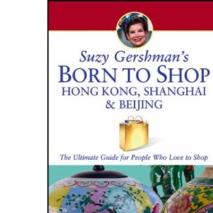 Suzy Gershman's Born to Shop Hong Kong, Shanghai and Beijing: The Ultimate Guide for Travelers Who Love to Shop