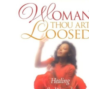 Woman Thou Art Loosed: Healing the Wounds of the Past