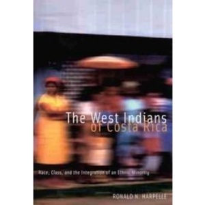 The West Indians of Costa Rica: Race, Class and the Integration of an Ethnic Minority (McGill-Queen's Studies in Ethnic History Series)