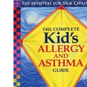 Complete Kid's Allergy & Asthma Guide: Allergy and Asthma Information for Children of All Ages