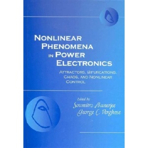 Nonlinear Phenomena in Power Electronics: Bifurcations, Chaos, Control and Applications