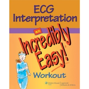 ECG Interpretation: An Incredibly Easy! Workout (Incredibly Easy! Series)