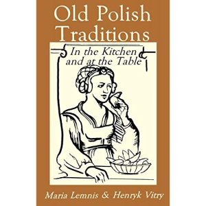 Old Polish Traditions in the Kitchen and at the Table (Hippocrene International Cookbook Classics S.)