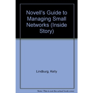Novell's Guide to Managing Small Networks (Inside Story (San Jose, Calif.).)