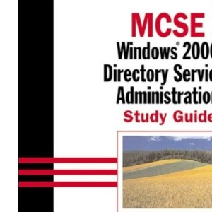 MCSE: Exam 70-217: Windows 2000 Directory Services Administration Study Guide