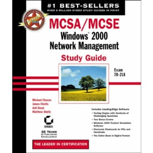 Exam 70-218: Windows 2000 Network Management Study Guide (MCSA/MCSE: Windows 2000 Network Management Study Guide)