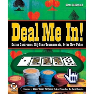 Deal Me In!: Online Cardrooms, Big Time Tournaments, and the New Poker
