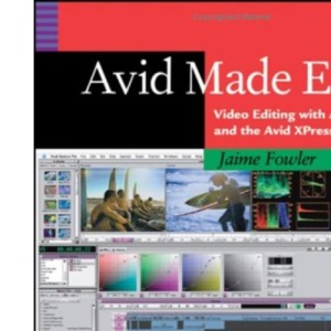 Avid Made Easy: Video Editing with Avid FreeDV and the Avid Xpress Family