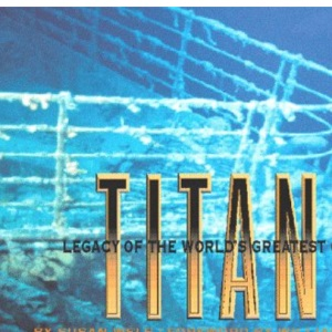 Titanic: Legacy of the World's Greatest Oceanliner
