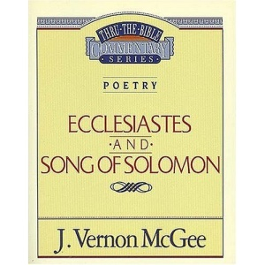 Ecclesiastes / Song of Solomon (Thru the Bible Commentary)