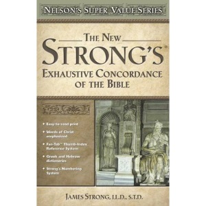The New Strong's Exhaustive Concordance of the Bible (Nelson's Super Value)