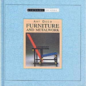Art Deco Furniture and Metalwork (Centuries of Style)