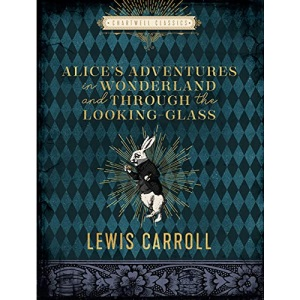 Alice's Adventures in Wonderland and Through the Looking Glass (Chartwell Classics)