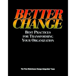 Better Change: Best Practices for Transforming Your Organization