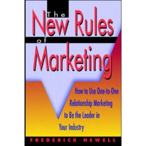 New Rules of Marketing: How to Use One-to-one Relationship Marketing to be the Leader in Your Industry
