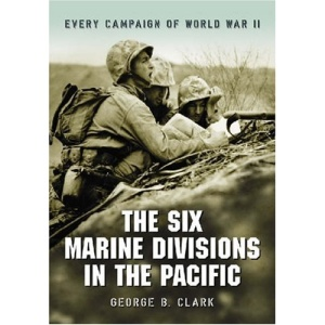 The Six Marine Divisions in the Pacific: Every Campaign of World War II
