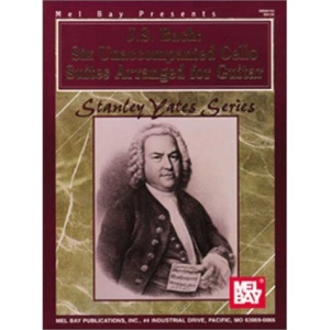 J. S. Bach: Six Unaccompanied Cello Suites Arranged for Guitar (Stanley Yates)