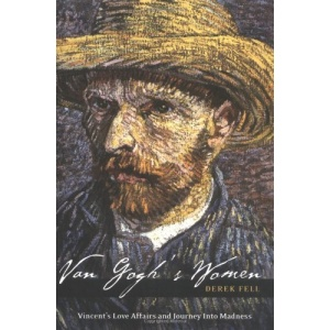 Van Gogh's Women: Vincent's Love Affairs and Journey into Madness