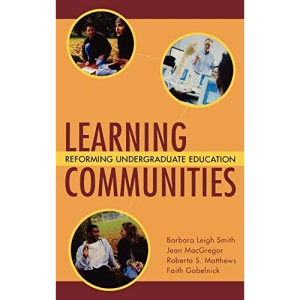 Learning Communities: Reforming Undergraduate Education (Jossey-Bass Higher and Adult Education Series)