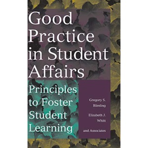 Good Practice in Student Affairs: Principles to Foster Student Learning (The Jossey-Bass higher & adult education series)