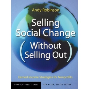 Selling Social Change (without Selling Out): Earned Income Strategies for Nonprofits (Kim Klein's Chardon Press)
