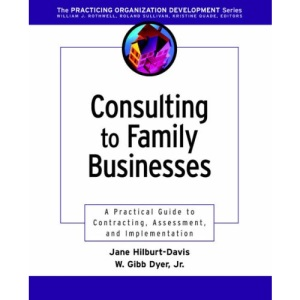 Consulting to Family Businesses: Contracting, Assessment, and Implementation (J-B O-D (Organizational Development))