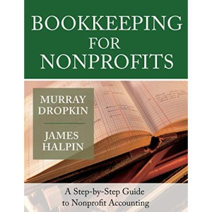 Bookkeeping for Nonprofits, Step by Step: A Step by Step Guide to Nonprofit Accounting