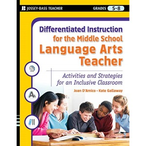 Differentiated Instruction for the Middle School Language Arts Teacher: Activities and Strategies for an Inclusive Classroom: 2 (Differentiated Instruction for Middle School Teachers)