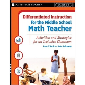 Differentiated Instruction for the Middle School Math Teacher: Activities and Strategies for an Inclusive Classroom (Differentiated Instruction for Middle School Teachers)