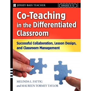 Co Teaching in the Differentiated Classroom: Successful Collaboration, Lesson Design, and Classroom Management, Grades 5-12