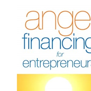 Angel Financing for Entrepreneurs: Early-stage Funding for Long-term Success