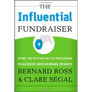 The Influential Fundraiser: Using the Psychology of Persuasion to Achieve Outstanding Results
