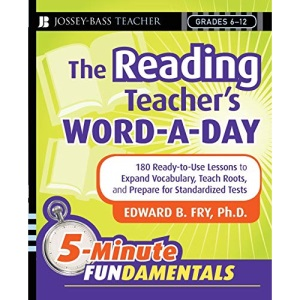 The Reading Teacher's Word-a-day: 180 Ready-to-use Lessons to Expand Vocabulary, Teach Roots, and Prepare for Standardized Tests (JB-Ed: 5 Minute FUNdamentals)