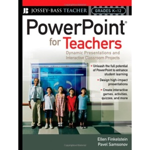 PowerPoint for Teachers: Dynamic Presentations and Interactive Classroom Projects (Grades K-12) (Jossey-Bass Teacher)
