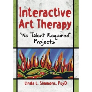 Interactive Art Therapy: No Talent Required Projects (Haworth Practical Practice in Mental Health)