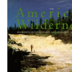 The American Wilderness: Journeys into Distant and Historic Landscapes