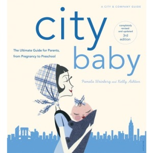 City Baby NY: The Ultimate Guide for Parents from Pregnancy to Preschool (City Baby New York: The Ultimate Guide for New York Parents)