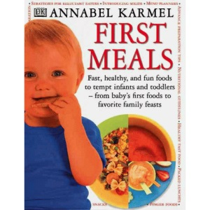 First Meals: Fast, Healthy and Fun Foods to Tempt Infants