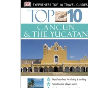 Top 10 Cancun and the Yucatan (DK Eyewitness Top 10 Travel Guides)