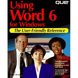 Using Word 6 for Windows: User Friendly Reference (The User-Friendly Reference)