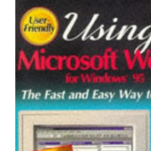 Using Microsoft Works for Windows 95: User Friendly Reference
