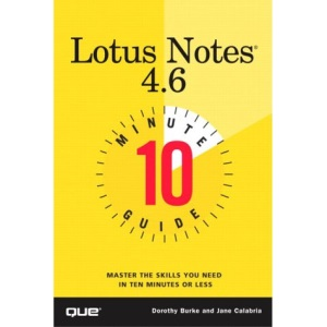 10 Minute Guide to Lotus Notes 4.6 (10 Minute Guides (Computer Books))